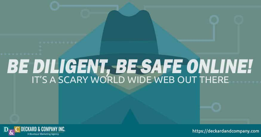 Be safe on the web, its a scary world wide web out there