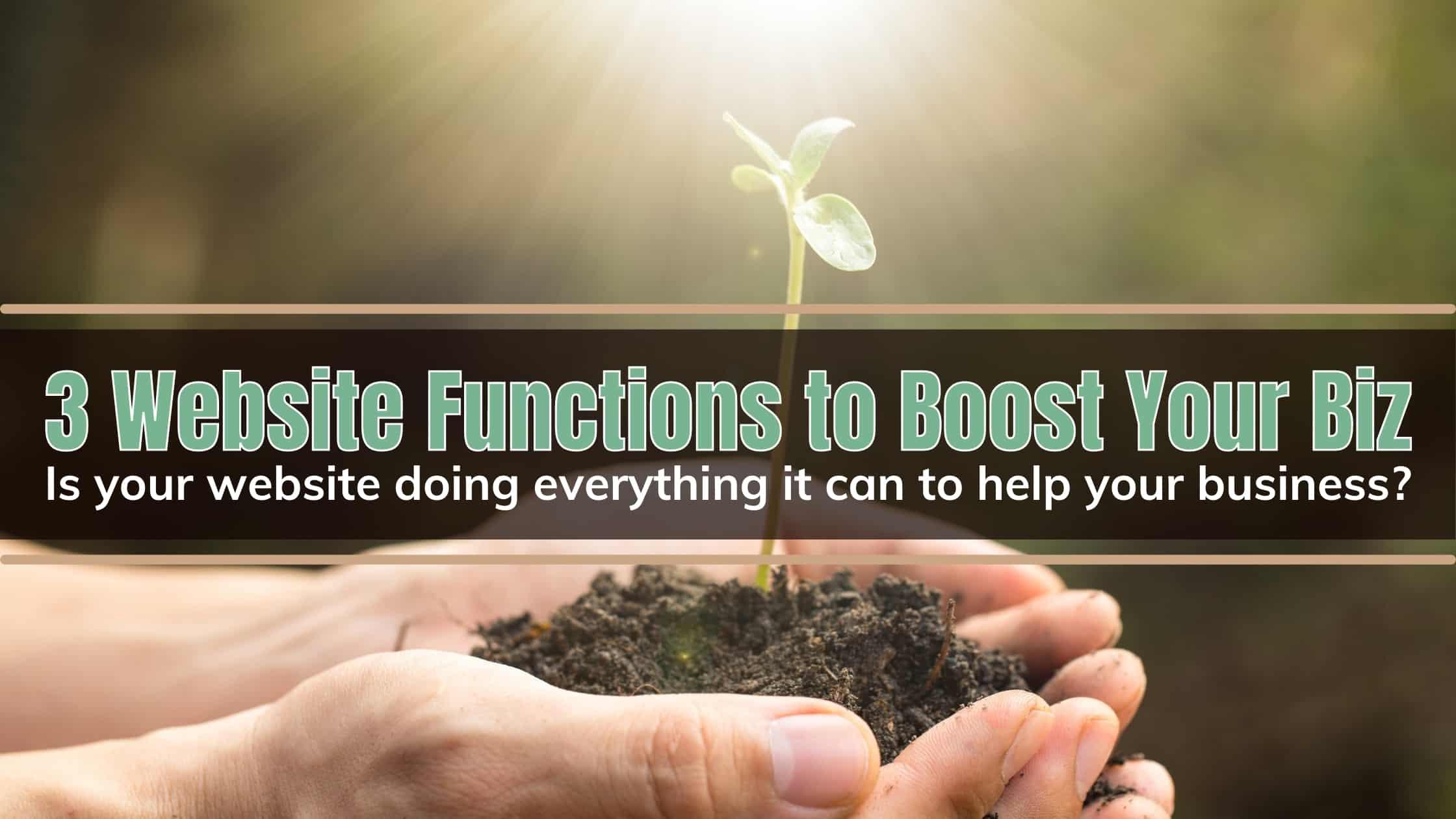 3 Website Functions to Boost Your Biz