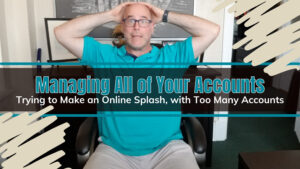 Managing All of Your Accounts by Deckard & Company, a Bradenton Boutique Marketing Agency for Small Businesses